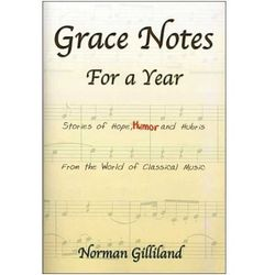 Grace Notes For A Year-Stories Of Hope Humor And Hubris From The World Of Classical