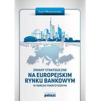 Biblioteka biznesu, Zmiany strategiczne na europejskim rynku bankowym - Ewa Miklaszewska (opr. miękka)