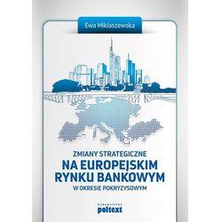 Zmiany strategiczne na europejskim rynku bankowym - Ewa Miklaszewska (opr. miękka)