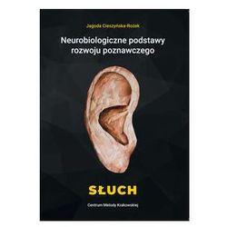 Neurobiologiczne podstawy rozwoju poznawczego Słuch. Darmowy odbiór w niemal 100 księgarniach!