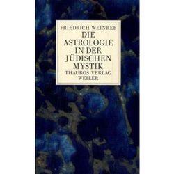 Die Astrologie in der jüdischen Mystik Weinreb, Friedrich