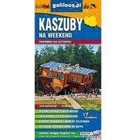 Mapy i atlasy turystyczne, Przewodnik dla aktywnych - Kaszuby na weekend - Praca zbiorowa (opr. broszurowa)