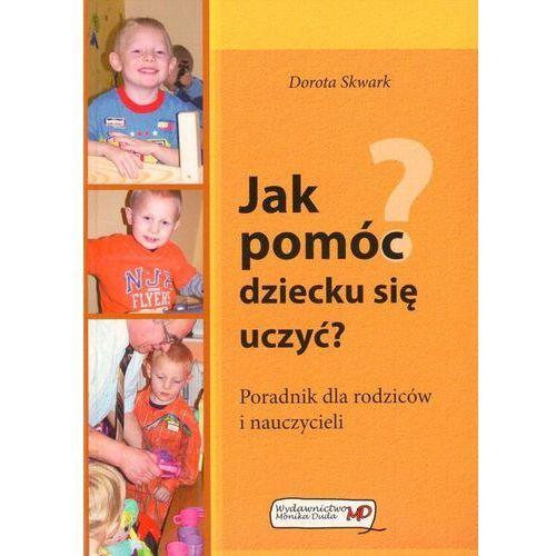 Socjologia, Jak pomóc dziecku się uczyć? Poradnik dla rodziców i nauczycieli (opr. miękka)