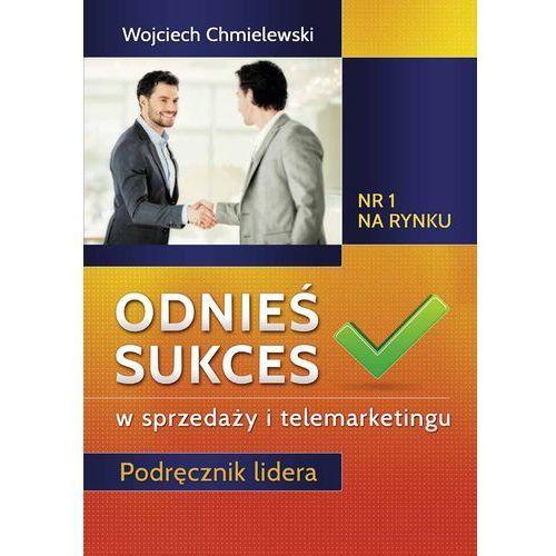 Książki o biznesie i ekonomii, Odnieś sukces w sprzedaży i telemarketingu. Podręcznik lidera (opr. twarda)