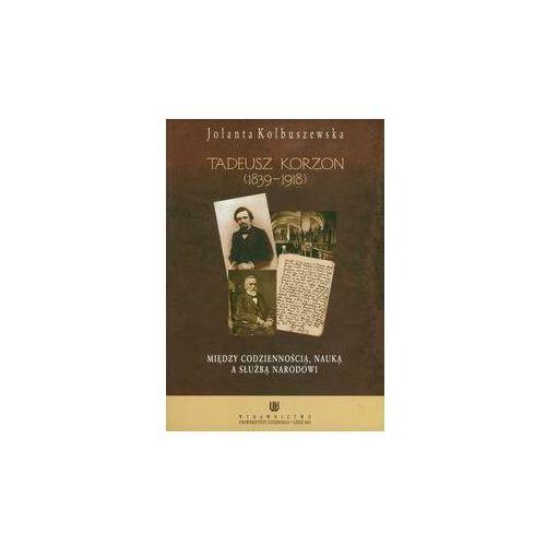 E-booki, Tadeusz Korzon (1839-1918) Między codziennością, nauką a służbą narodowi - Jolanta Kolbuszewska