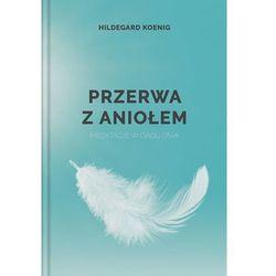 Przerwa Z Aniołem Medytacje W Ciągu Dnia - Hildegard Koenig (opr. twarda)