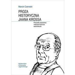 Proza historyczna Jaana Krossa. Filozofia pisarstwa metoda twórcza estońskość (opr. miękka)