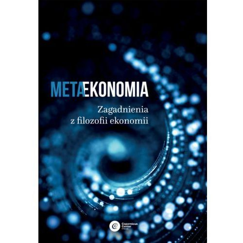 Biblioteka biznesu, Metaekonomia. Zagadnienia z filozofii ekonomii (opr. twarda)