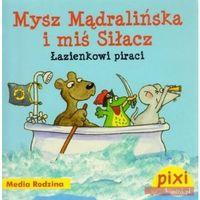 Książki dla dzieci, Pixi. Mysz Mądralińska i miś Siłacz. Łazienkowi piraci - Praca zbiorowa (opr. broszurowa)