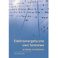 Elektroenergetyczne sieci terenowe. Wybrane zagadnienia - Jerzy Marzecki - ebook