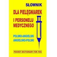 Słowniki, encyklopedie, Słownik dla pielęgniarek i personelu medycznego polsko-angielski angielsko-polski. (opr. miękka)