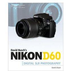 David Busch's Nikon D60 Guide to Digital SLR Photography (opr. miękka)