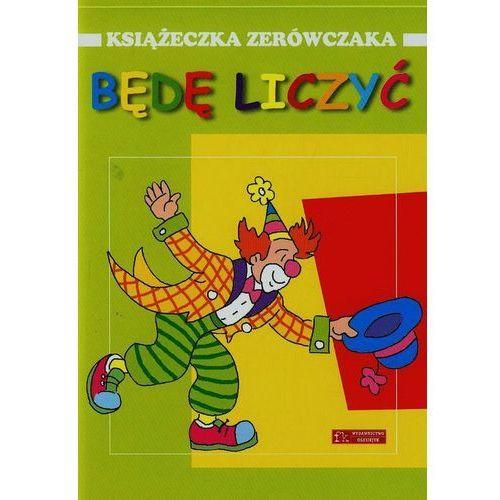 Książki dla dzieci, Będę liczyć. Książeczka zerówczaka (opr. broszurowa)
