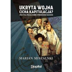 Ukryta wojna cicha kapitulacja Polityka Polska wobec żydowskiego rasizmu / Capital (opr. miękka)