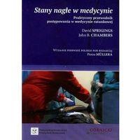 Książki medyczne, Stany nagłe w medycynie. Praktyczny przewodnik postępowania w medycynie ratunkowej (opr. miękka)