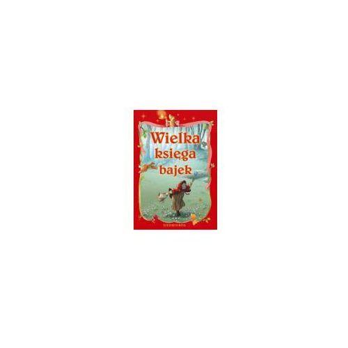 Książki dla dzieci, Wielka księga bajek - Praca zbiorowa (opr. twarda)