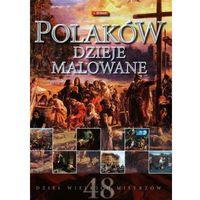 Albumy, Polaków dzieje malowane. 48 dzieł wielkich mistrzów (opr. twarda)