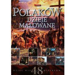 Polaków dzieje malowane. 48 dzieł wielkich mistrzów (opr. twarda)