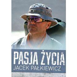 Pasja Życia Jacek Pałkiewicz (opr. twarda)