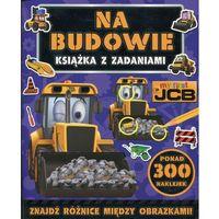 Książki dla dzieci, Na budowie. My first JCB. Książka z zadaniami (opr. miękka)