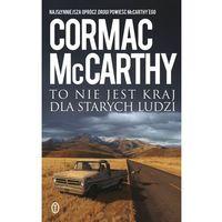 Poezja, To nie jest kraj dla starych ludzi - Cormac McCarthy (opr. miękka)