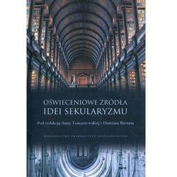 Oświeceniowe źródła idei sekularyzmu - Praca zbiorowa (opr. miękka)