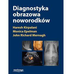 Diagnostyka obrazowa noworodków Kirpalani, Epelman, Mernagh (opr. twarda)