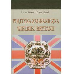 Polityka zagraniczna Wielkiej Brytanii - Franciszek Gołembski (opr. twarda)