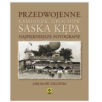 Pozostałe książki, Przedwojenny Kamionek, Grochów, Saska Kępa. Najpiękniejsze fotografie (opr. twarda)