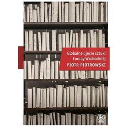 Globalne ujęcie sztuki Europy Wschodniej. Darmowy odbiór w niemal 100 księgarniach!