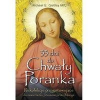Książki religijne, 33 dni do Chwały Poranka - Gaitley Michael E. (opr. broszurowa)