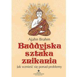 Buddyjska sztuka znikania. Jak wznieść się ponad problemy - AJAHN BRAHM (opr. miękka)