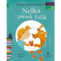 Literatura młodzieżowa, Czytam sobie Nelka i piesek Fafik [Łoskot-Cichocka Dorota] (opr. broszurowa)