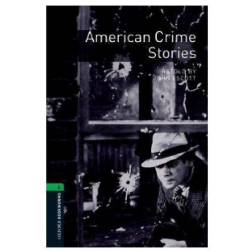 Książki do nauki języka, American Crime Stories The Oxford Bookworms Library Stage 6 (2500 Headwords) (opr. miękka)