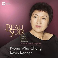 BEAU SOIR (DEBUSSY: SONATA FOR VIOLIN & PIANO IN G MINOR, L148 FAURE: VIOLIN SONATA NO.1 IN A MAJOR OP.13, FRANCK: SONATA IN A MAJOR) - Chung, Kenner (Płyta CD)