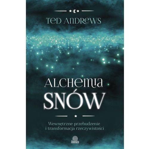 E-booki, Alchemia snów. Wewnętrzne przebudzenie i transformacja rzeczywistości - Ted Andrews