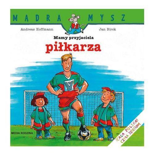 Książki dla dzieci, MAM PRZYJACIELA PIŁKARZA MĄDRA MYSZ (opr. miękka)