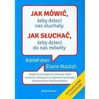 Psychologia, Jak mówić żeby dzieci nas słuchały jak słuchać żeby dzieci do nas mówiły (opr. broszurowa)