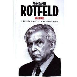 Adam Daniel Rotfeld. W cieniu 12 rozmów z Marcinem Wojciechowskim (opr. twarda)