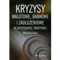 Książki o biznesie i ekonomii, Kryzysy walutowe bankowe i zadłużeniowe w gospodarce światowej (opr. miękka)