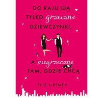 E-booki, Do raju idą tylko grzeczne dziewczynki, a niegrzeczne tam, gdzie chcą - Elie Grimes (EPUB)