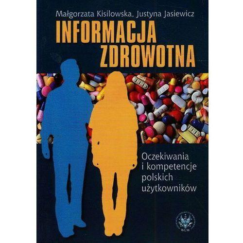Książki medyczne, Informacja zdrowotna. Oczekiwania i kompetencje polskich użytkowników - Justyna Jasiewicz, Małgorzata Kisilowska (opr. miękka)