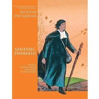 Książki religijne, Szaleniec ewangelii. święty ludwik-maria grignion (opr. broszurowa)