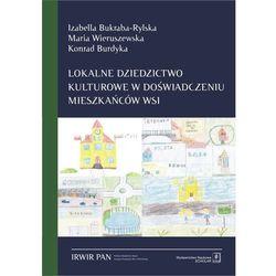 LOKALNE DZIEDZICTWO KULTUROWE W DOŚWIADCZENIU MIESZKAŃCÓW WSI - Izabella Bukraba-Rylska (opr. miękka)