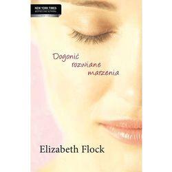 Dogonić rozwiane marzenia - Elizabeth Flock