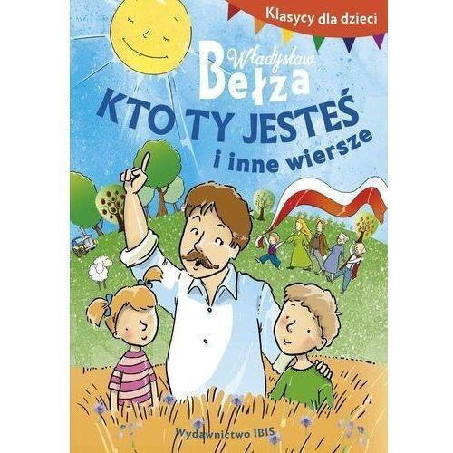 Książki dla dzieci, Klasycy dla dzieci. Kto ty jesteś i inne wiersze - Bełza Władysław (opr. broszurowa)