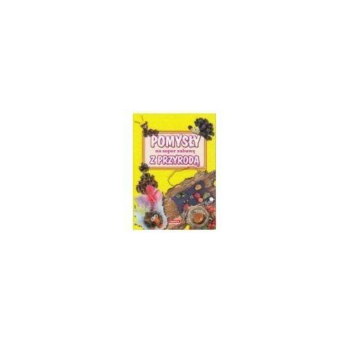 Książki dla dzieci, Pomysły na super zabawę z przyrodą (opr. broszurowa)