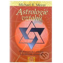 Astrologie vztahů - Humanistický přístup k praktické synastrii Meyer Michael R.