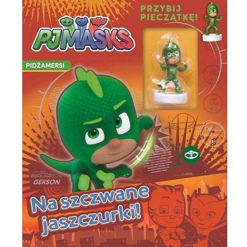 Książki dla dzieci, Pidżamersi Na szczwane jaszczurki - Praca zbiorowa (opr. broszurowa)