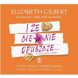 I że cię nie opuszczę... - książka audio na CD (format MP3) - Gilbert Elizabeth